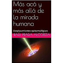 Más acá y más allá de la mirada humana: Desplazamientos epistemológicos (Arqueología y genealogía del poder nº 22)