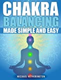 Chakra Balancing Made Simple and Easy (English Edition)