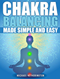 Chakra Balancing Made Simple and Easy (English Edition)
