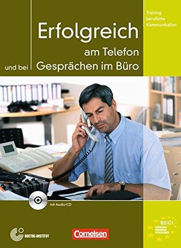 Training berufliche Kommunikation: B2/C1 - Erfolgreich am Telefon und bei Gesprächen im Büro: Kursbuch mit CD