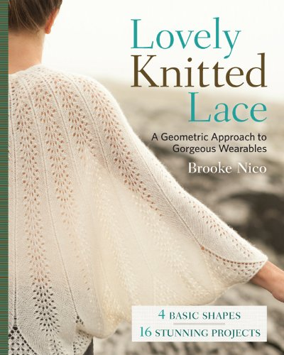Lovely Knitted Lace: A Geometric Approach to Gorgeous Wearables por Brooke Nico