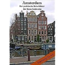 Amsterdam - Der praktische Reiseführer für Ihren Städtetrip (Städtetrip by arp)