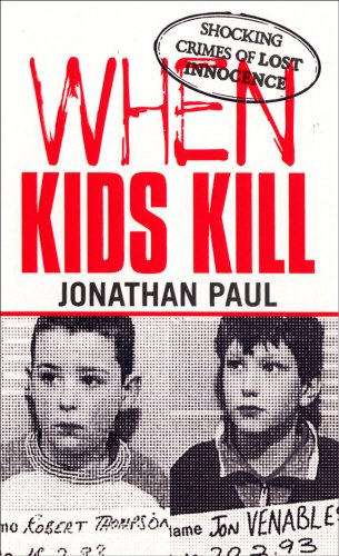 When Kids Kill: Unthinkable Crimes of Lost Innocence (True crime)