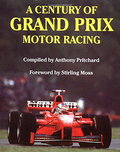 A Century of Grand Prix Motor Racing por Anthony Pritchard