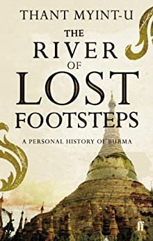 The River of Lost Footsteps: A Personal History of Burma by [Myint-U, Thant]