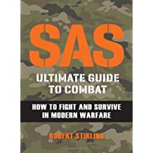 SAS Ultimate Guide to Combat: How to Fight and Survive in Modern Warfare by Robert Stirling (2012-04-01)