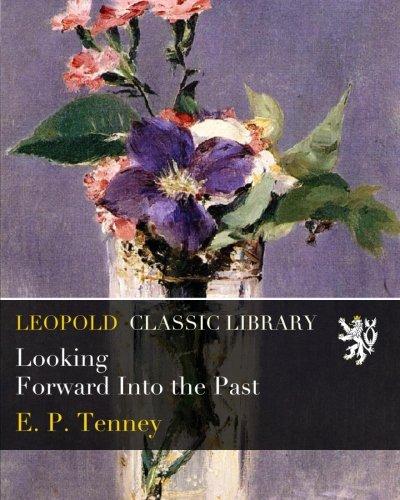 Looking Forward Into the Past por E. P. Tenney