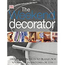 The Weekend Decorator: Step-by-step Projects to Transform Your Home in Two Days or Less by Gina Moore (2001-04-19)