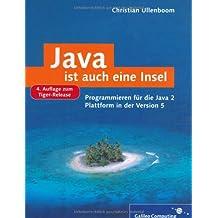 Java ist auch eine Insel: Programmieren für die Java 2-Plattform in der Version 1.5/5 (Tiger-Release) (Galileo Computing)