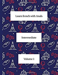 Learn French with Anaïs (Intermediate volume 1)