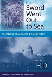 The Sword Went Out to Sea: (Synthesis of a Dream), by Delia Alton by H.D. (2009-12-01)
