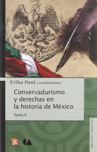 Conservadurismo y Derechas en la Historia de Mexico, Tomo II: 2 (Biblioteca Mexicana: Historia y Antropologia)