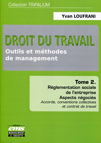 Droit du travail - Outils et méthodes de management - Tome 2: Réglementation sociale de l'entreprise - Aspects négociés. Accords, conventions collectives et contrats de travail.