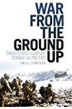 War From the Ground Up: Twenty-First Century Combat as Politics (Crises in World Politics)