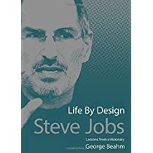 Steve Jobs Life by Design: Lessons from a Visionary by George Beahm (2014-08-01)