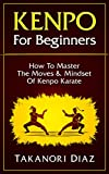 Kenpo For Beginners: How To Master The Moves & Mindset Of Kenpo Karate (Kenpo, Jeet Kune Do, MMA, Kempo Karate)