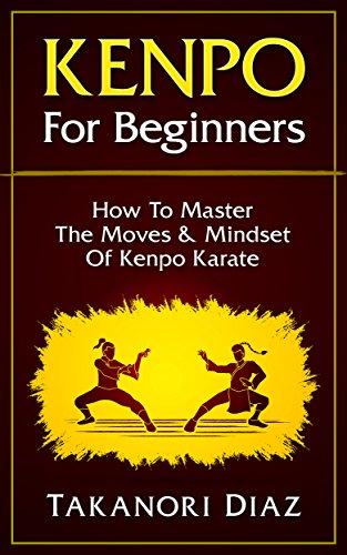 Kenpo For Beginners: How To Master The Moves & Mindset Of Kenpo Karate (Kenpo, Jeet Kune Do, MMA, Kempo Karate) (English Edition) por T. Diaz