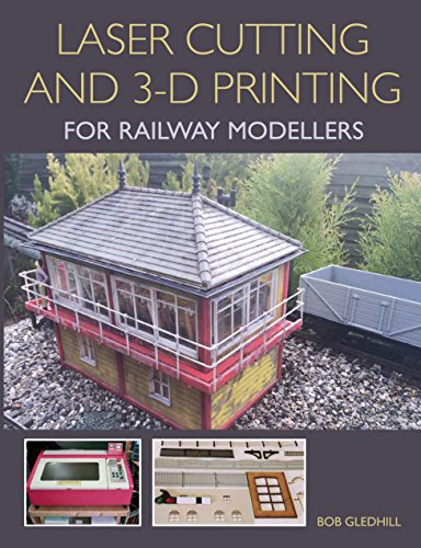 Laser Cutting and 3-D Printing for Railway Modellers (English Edition)