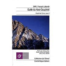 Guide du Haut-Dauphiné : Massif des Ecrins Tome 3, Partie sud