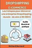 Dropshipping E-commerce Les 5 étapes pour démarrer une entreprise Dropshipping réussie - de zéro à 95 000 $: Guide illustré et pratique