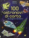 100 astronavi di carta da piegare. Ediz. illustrata