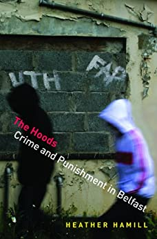 The Hoods: Crime and Punishment in Belfast by [Hamill, Heather]