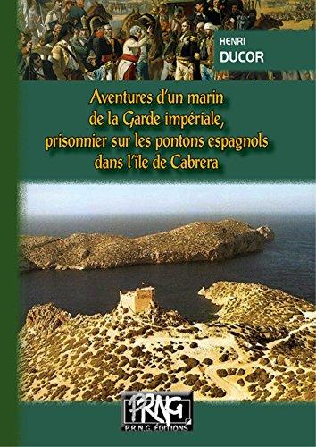Aventures d'un marin de la garde impériale : Prisonnier sur les pontons espagnols dans l'île de Cabrera