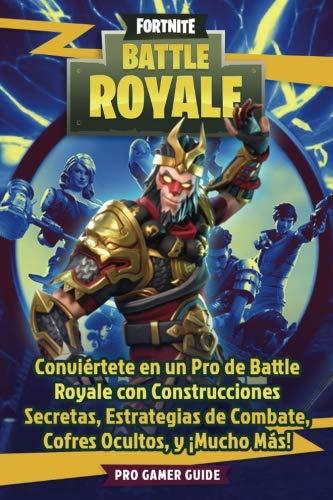 Fortnite: Battle Royale: Conviértete en un Pro de Battle Royale con Construcciones Secretas, Estrategias de Combate, Cofres Ocultos, y ¡Mucho Más! por Pro Gamer Guide