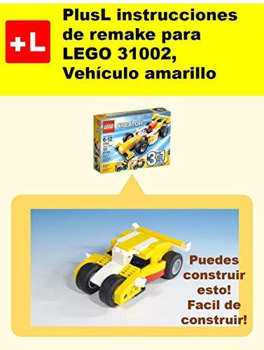 PlusL instrucciones de remake para LEGO 31002,Vehículo amarillo: Usted puede construir Vehículo amarillo de sus propios ladrillos! por PlusL