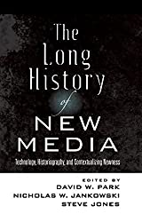 The Long History of New Media: Technology, Historiography, and Contextualizing Newness