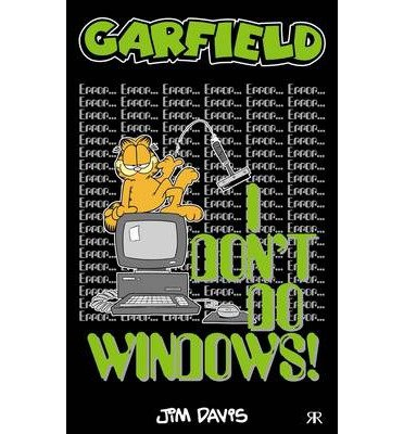 [(Garfield - I Don't Do Windows!)] [ By (author) Jim Davis, Edited by Jim Davis, Illustrated by Jim Davis ] [October, 2013]