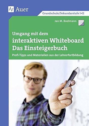 Preisvergleich Produktbild Umgang mit dem interaktiven Whiteboard: Das Einsteigerbuch - Profi-Tipps und Materialien aus der Lehrerfortbildung (Alle Klassenstufen) (Querenburg-Praxisbücher)
