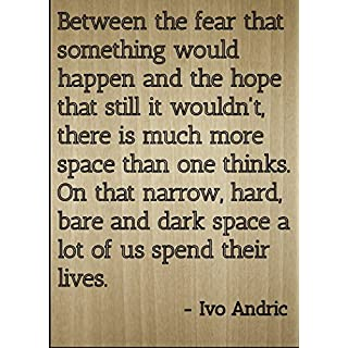 Mundus Souvenirs - Between the fear that something would. quote by Ivo Andric, laser engraved on wooden plaque - Size: 20cm x 25cm