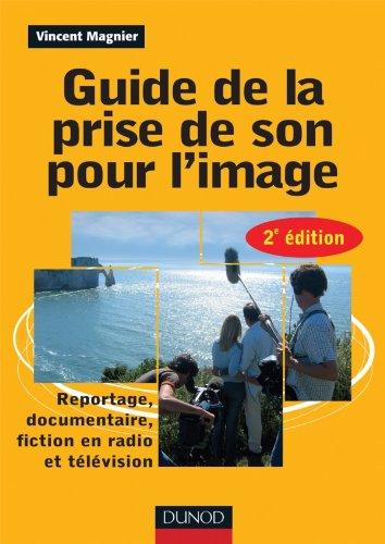 Guide de la prise de son pour l'image : Reportage, documentaire, fiction en radio et télévision par Vincent Magnier