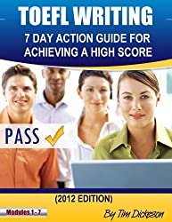 TOEFL WRITING - 7 DAY ACTION GUIDE FOR ACHIEVING A HIGH SCORE (2012 Edition)