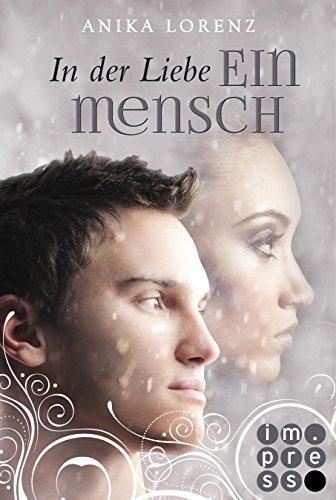 In der Liebe ein Mensch (Heart against Soul 6) von [Lorenz , Anika]