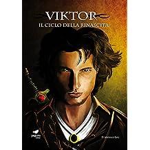 Viktor (Il Ciclo della Rinascita, Vol. 1) (Italian Edition)