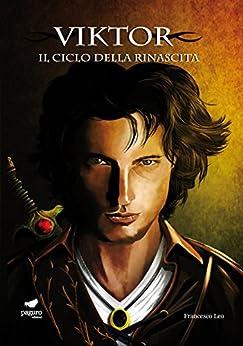 Viktor (Il Ciclo della Rinascita, Vol. 1) di [Leo, Francesco]