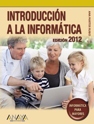 Introducción a la informática. Edición 2012 (Informática Para Mayores)