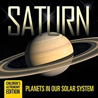 Saturn: Planets in Our Solar System | Children