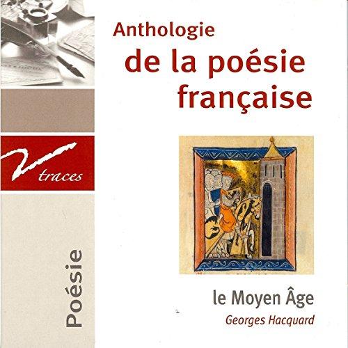 Le Moyen ge : Anthologie de la posie franaise