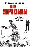 Die Spionin: Olga Raue - CIA-Agentin im Kalten Krieg - Stefan Appelius