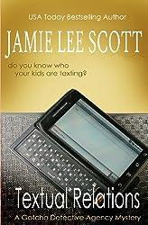 Scott, Jamie Lee [ Textual Relations: A Gotcha Detective Agency Mystery ] [ TEXTUAL RELATIONS: A GOTCHA DETECTIVE AGENCY MYSTERY ] Aug - 2013 { Paperback }