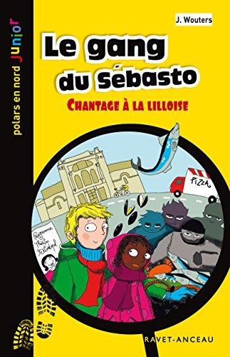 Le gang du Sébasto: Chantage à la Lilloise (Polars en Nord Junior t. 7) par J. Wouters