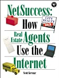 NetSuccess: How Real Estate Agents Use The Internet: How Realtors Use the Internet (Hors Coll Us)