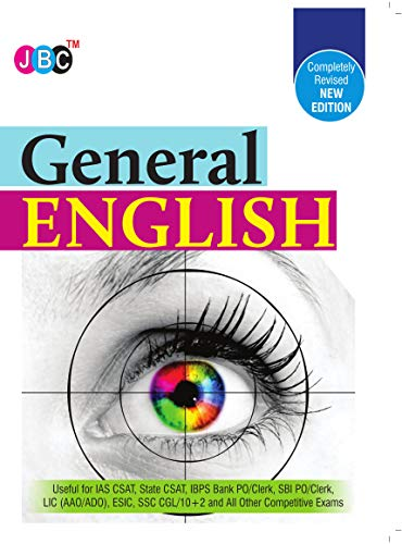 General English Completely Revised New Edition: Useful for IAS CSAT, State CSAT, IBPS Bank PO/Clerk, SBI PO/Clerk, LIC (AAO/ADO), ESIC, SSC CGL/10+2 and All Other Competitive Exams.