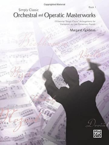 Simply Classic Orchestral and Operatic Masterworks, Bk 1: 19 Favorite -Simply Classic- Arrangements for Elementary to Late Elementary Pianists