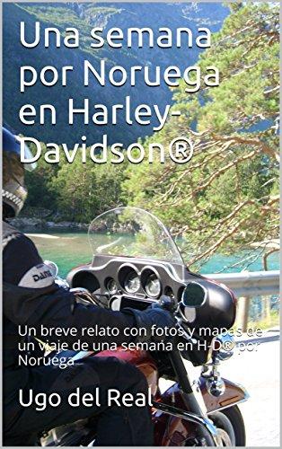 Una semana por Noruega en Harley-Davidson®: Un breve relato con fotos y mapas de un viaje de una semana en H-D® por Noruega