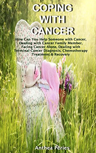 Coping with Cancer: How Can You Help Someone with Cancer, Dealing with Cancer Family Member, Facing Cancer Alone, Dealing with Terminal Cancer Diagnosis, ... Treatment & Recovery (English Edition)