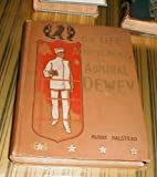 Life and Achievements of Admiral Dewey from Montpelier to Manila ..